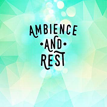 Ambience and Rest