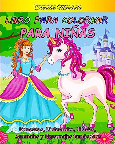 Libro para colorear para niñas de 4 a 8 años: 58 páginas para colorear con princesas, unicornios, hadas, animales y personajes fantásticos (Libro de regalo para niños)