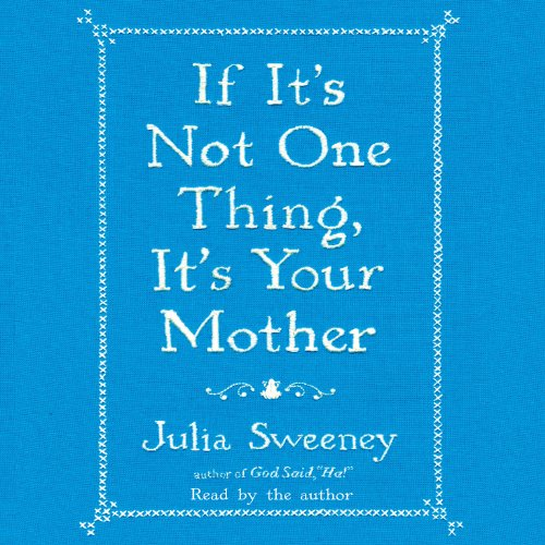 If It's Not One Thing, It's Your Mother audiobook cover art