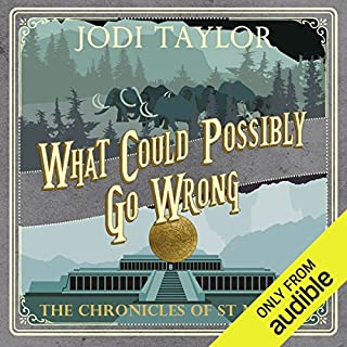 What Could Possibly Go Wrong?     The Chronicles of St. Mary's, Book 6               Written by:                                                                                                                                 Jodi Taylor                               Narrated by:                                                                                                                                 Zara Ramm                      Length: 9 hrs and 11 mins     10 ratings     Overall 4.7
