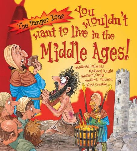 You Wouldn't Want to Live in the Middle Ages. Fiona MacDonald, Jacqueline Morley