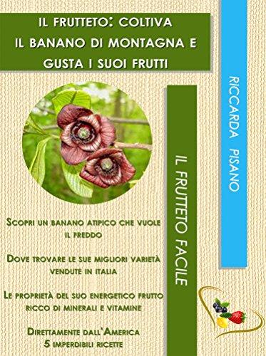 Il frutteto: coltiva il banano di montagna e gusta i suoi burrosi...