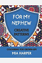 For My Nephew: Creative Patterns, Colouring for Grown-Ups Paperback