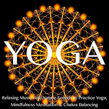Yoga – Relaxing Music with Nature Sounds to Practice Yoga, Mindfulness Meditation & Chakra Balancing