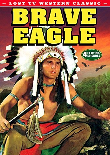 Brave Eagle (Lost TV Western Classics) by Keith Larsen