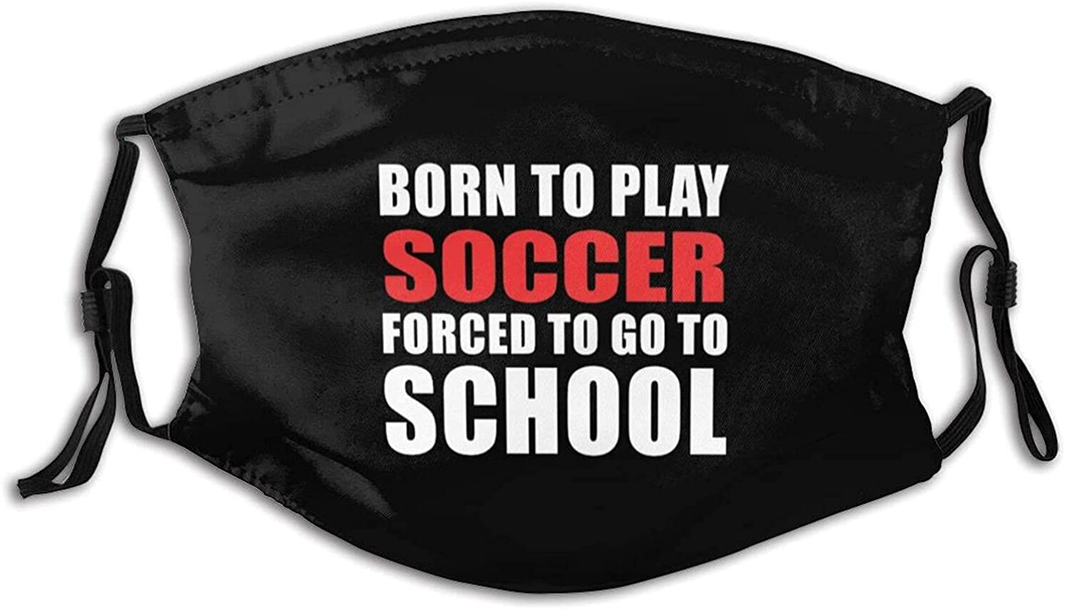 Born to Play Soccer Forced to Go to School Face Mask, Bandanas Reusable Washable Cloth with 2 Filters Dustproof Windproof Bandanas for Men Women Balaclava