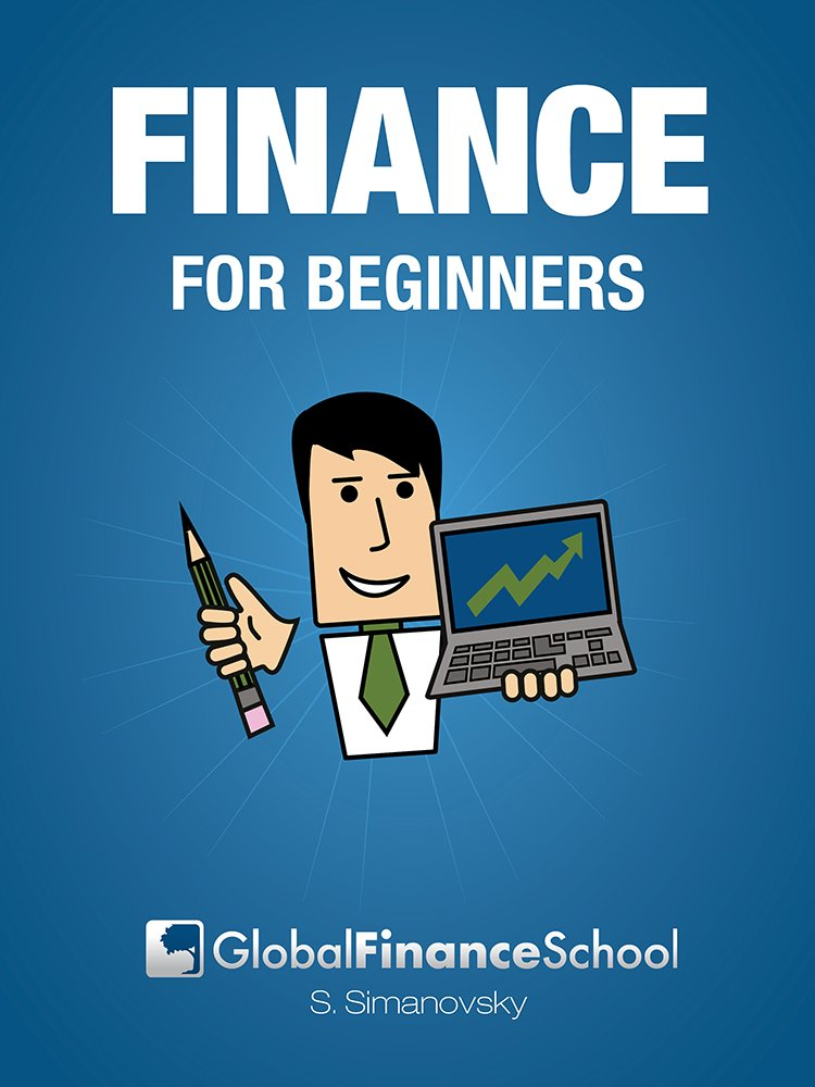 Finance for Beginners: Change the Way You Look At Money By Learning Finance From the Very First Step (Global Finance School for Beginners)