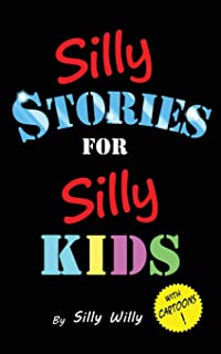 Silly Stories for Silly Kids: A Funny Short Story Collection for Children Ages 5-10