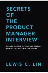 Secrets of the Product Manager Interview: Former Google Interviewer Reveals How to Get Multiple Job Offers Kindle Edition