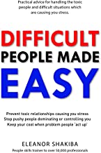 Difficult People Made Easy: Practical advice for solving your people problems and getting the most out of your workplace.
