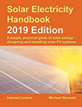 Solar Electricity Handbook – 2019 Edition: A simple, practical guide to solar energy – designing and installing solar photovoltaic systems. PDF