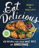 Eat Delicious: 125 Recipes for Your Daily Dose of Awesome