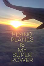 Flying Planes Is My Super Power: 120page, 6x9 Lined Notebook for Aviation Enthusiasts, Pilots, Student Pilots, Air Stewardesses, etc