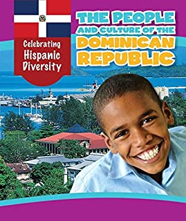 The People and Culture of the Dominican Republic (Celebrating Hispanic Diversity)