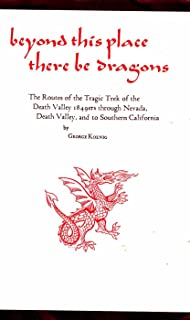 Beyond This Place There Be Dragons: The Routes of the Tragic Trek of the Death Valley 1849Ers Through Nevada... (American Trails Series)