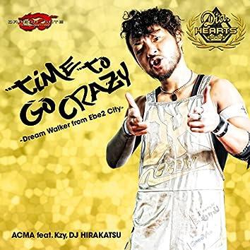Time to Go Crazy -Dream Walker from Ebe2 City-  (feat. Kzy & Dj Hirakatsu) -Single