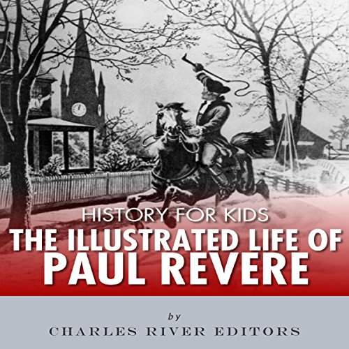History for Kids: The Illustrated Life of Paul Revere audiobook cover art