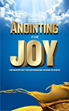 Anointing For Joy: Experiencing Heaven on Earth