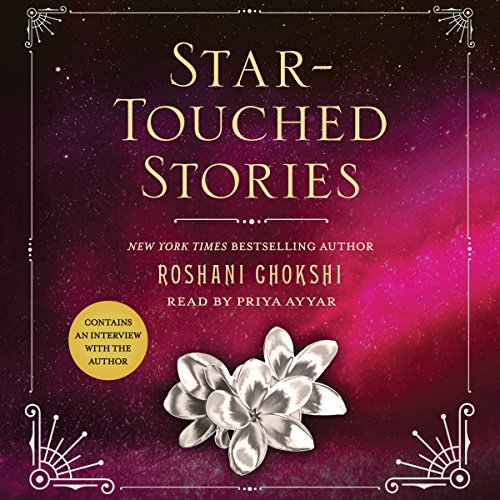 Star-Touched Stories                   By:                                                                                                                                 Roshani Chokshi                               Narrated by:                                                                                                                                 Priya Ayyar                      Length: 8 hrs and 57 mins     Not rated yet     Overall 0.0