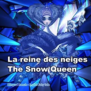 La reine des neiges. The Snow Queen. Bilingual Fairy Tale in French and English: Dual Language Book for Children (French - English Edition). Édition bilingue (français-anglais) (French Edition)