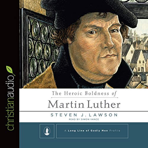 The Heroic Boldness of Martin Luther audiobook cover art