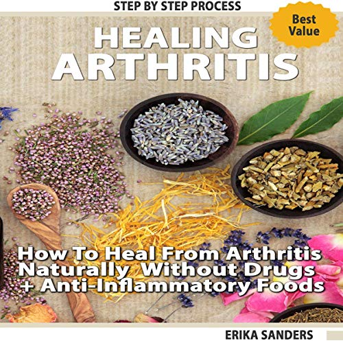 Healing Arthritis: How to Heal from Arthritis Naturally Without Drugs, Step by Step Process + Anti-Inflammatory Foods audiobook cover art