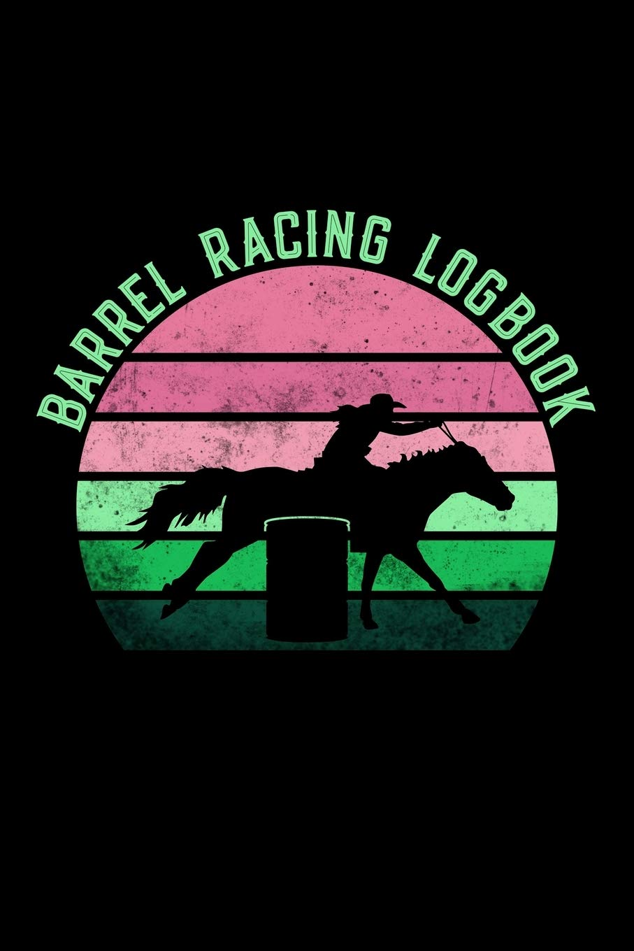 Barrel Racing Logbook: Barrel Racer Tracker - Horse Lovers Log Book - Pole Bending Diary For Rodeo Cowgirls