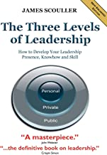The Three Levels of Leadership 2nd Edition: How to Develop Your Leadership Presence, Knowhow and Skill