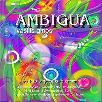 """Ambigua, Act I: """"To Suggest Is to Dream"""""""