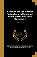 Report on the Use of Maize (Indian Corn) in Europe and on the Possibilities of Its Extension ..; Volume No.49