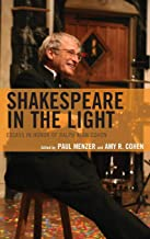 Shakespeare in the Light: Essays in Honor of Ralph Alan Cohen (Shakespeare and the Stage)