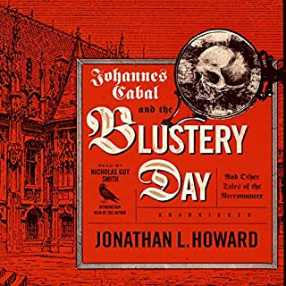 Johannes Cabal and the Blustery Day     And Other Tales of the Necromancer              Auteur(s):                                                                                                                                 Jonathan L. Howard                               Narrateur(s):                                                                                                                                 Nicholas Guy Smith                      Durée: 7 h et 19 min     7 évaluations     Au global 4,9
