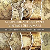 Scrapbook Antique Paper Vintage Sepia Maps: for scrapbooking - origami - collage art- card making - invitations old style maps