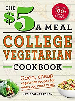 The $5 a Meal College Vegetarian Cookbook: Good, Cheap Vegetarian Recipes for When You Need to Eat (Everything Books) by [Nicole Cormier]