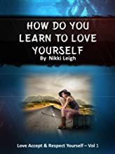 How Do You Learn to Love Yourself (Love Accept and Respect Yourself Book 1)