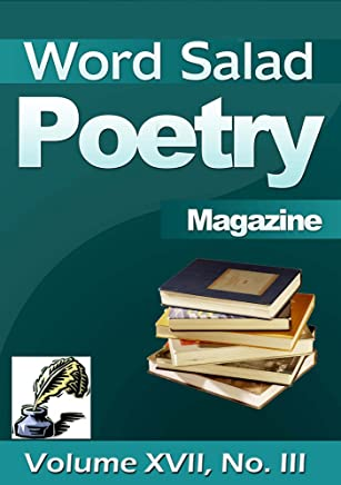 Word Salad Poetry Magazine, Vol. XVII, No. III