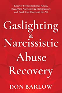 Gaslighting & Narcissistic Abuse Recovery: Recover from Emotional Abuse, Recognize Narcissists & Manipulators and Break Fr...