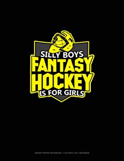 Silly Boys Fantasy Hockey is For Girls: Graph Paper Notebook - 0.25 Inch (1/4