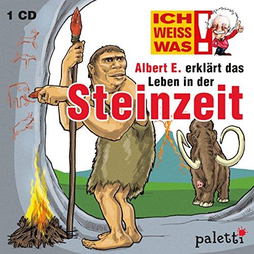 Ich weiss was! Albert E. erklärt das Leben in der Steinzeit Kinder Wissens CD Hörbuch