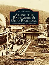Along the Baltimore & Ohio Railroad: From Cumberland to Uniontown (Images of America) (English Edition)