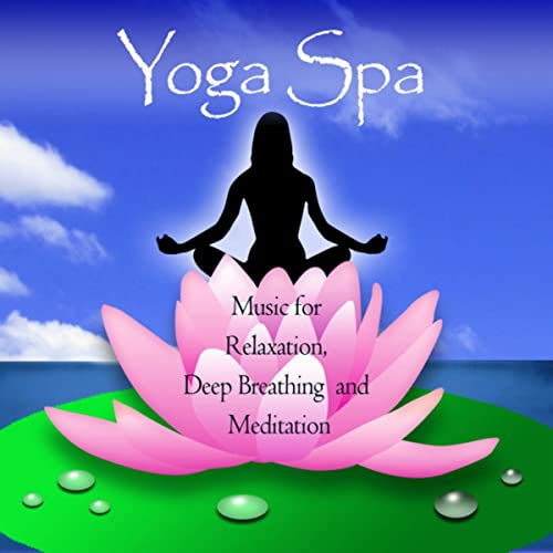 Yoga Spa - Music for Relaxation, Deep Breathing and ...
