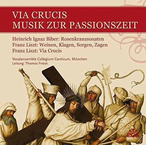 Via Crucis - Musik zur Passionszeit: Heinrich Ignaz Franz Biber: Rosenkranzsonaten, Franz Liszt: Weinen, Klagen, Sorgen, Zagen - Via Crucis