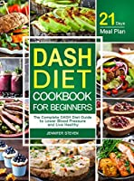 DASH Diet CookBook for Beginners: The Complete DASH Diet Guide with 21-Day Meal Plan to Lower Blood Pressure and Live Healthy