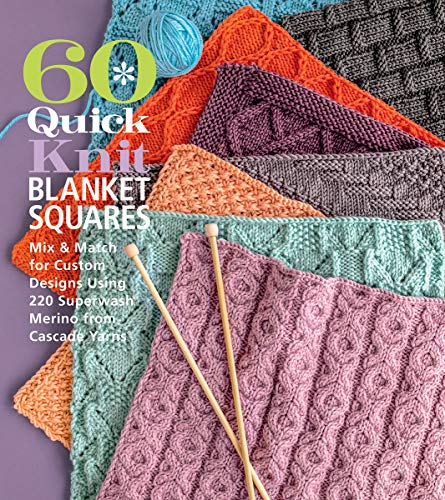 60 Quick Knit Blanket Squares: Mix & Match for Custom Designs Using 220 Superwash Merino from Cascade Yarns: Mix & Match for Custom Designs Using 220 ... Merino from Cascade Yarns(r) (60 Quick Knits)
