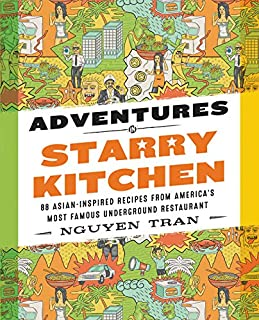 Adventures in Starry Kitchen: 88 Asian-Inspired Recipes from America's Most Famous Underground Restaurant