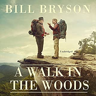 A Walk in the Woods                   By:                                                                                                                                 Bill Bryson                               Narrated by:                                                                                                                                 Bill Bryson                      Length: 5 hrs and 58 mins     85 ratings     Overall 4.5