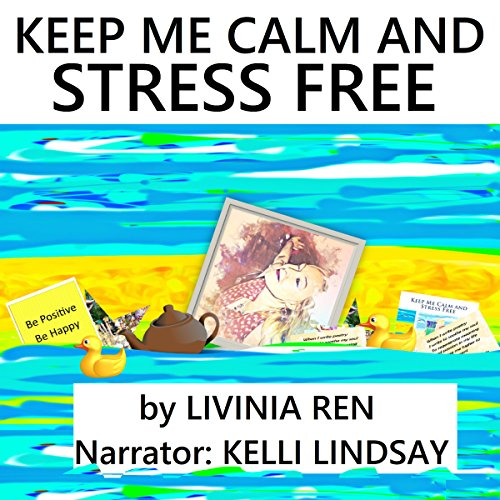 Keep Me Calm and Stress Free audiobook cover art