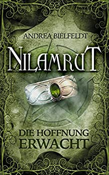 Nilamrut - Band 3 der Nilamrut - Saga (Fantasy   Mystery): Die Hoffnung erwacht (German Edition) by [Andrea Bielfeldt]