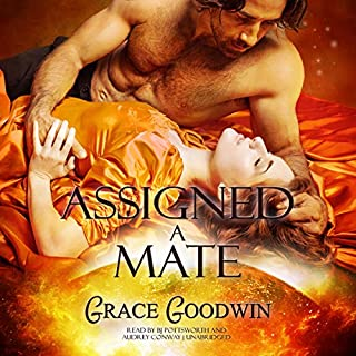 Assigned a Mate     Interstellar Brides, Book 1              By:                                                                                                                                 Grace Goodwin                               Narrated by:                                                                                                                                 BJ Pottsworth,                                                                                        Audrey Conway                      Length: 4 hrs and 43 mins     12 ratings     Overall 4.7