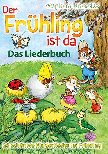 Der Frühling ist da - 20 schönste Kinderlieder im Frühling: Das Liederbuch mit allen Texten, Noten und Gitarrengriffen zum Mitsingen und Mitspielen
